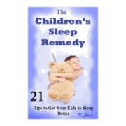 The Children's Sleep Remedy: 21 Tips to Get Your Kids to Sleep Better (Putting Your Children to Sleep, Getting Your Child to Go to Bed, Help Your C