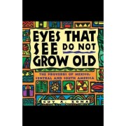 Eyes That See Do Not Grow Old: The Proverbs of Mexico, Central and South America by Guy Zona