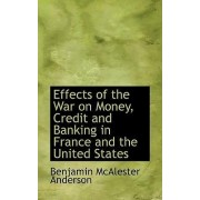 Effects of the War on Money, Credit and Banking in France and the United States by Benjamin Macalester Anderson