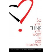 So You Think You Want to Get Married