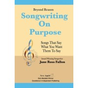 Beyond Reason: Songwriting on Purpose: A Guide to Using Classical Rhetoric to Write Songs That Say What You Want Them to Say.