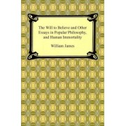 The Will to Believe and Other Essays in Popular Philosophy, and Human Immortality by Dr William James