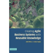 Creating Agile Business Systems with Reusable Knowledge by Amitava Mitra