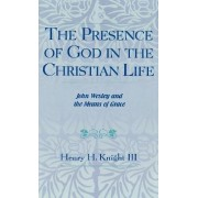 The Presence of God in the Christian Life by III Henry H. Knight