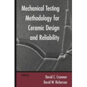 Mechanical Testing Methodology for Ceramic Design and Reliability by David C. Cranmer