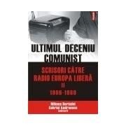 Ultimul deceniu comunist. Scrisori catre Radio Europa Libera Volumul II: 1986-1989