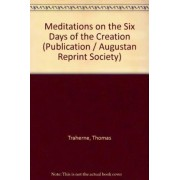 Meditations on the Six Days of the Creation by Thomas Traherne