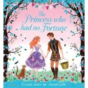 The Princess Who Had No Fortune by Sarah Gibb