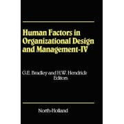 Human Factors in Organizational Design and Management - IV by G. E Bradley