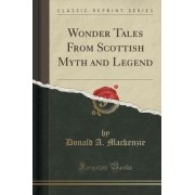 Wonder Tales from Scottish Myth and Legend (Classic Reprint) by Donald A Mackenzie