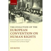 The Evolution of the European Convention on Human Rights by Ed Bates