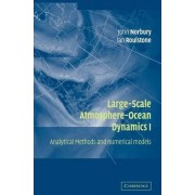 Large-Scale Atmosphere-Ocean Dynamics: Volume 1: Analytical Methods and Numerical Models v.1 by John Norbury