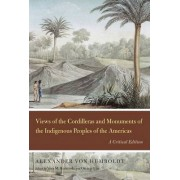 Views of the Cordilleras and Monuments of the Indigenous Peoples of the Americas by Alexander von Humboldt