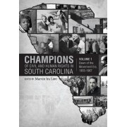Champions of Civil and Human Rights in South Carolina: Volume 1: Dawn of the Movement Era, 1955 1967