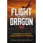 Flight of the Dragon: A Taiwanese U-2 Pilot's Long Journey to Freedom