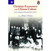 Christian Encounters with Chinese Culture by Philip Wickeri
