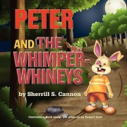 Peter and the Whimper-Whineys by Sherrill S Cannon