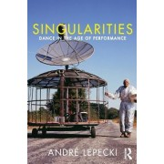 Singularities: Dance and Visual Arts in the Age of Performance by Andre Lepecki