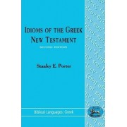 Idioms of the Greek New Testament by Stanley E. Porter