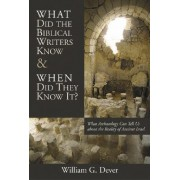 What Did the Biblical Writers Know by Dever