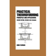 Practical Thermoforming: Principles and Applications by John Florian