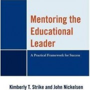 Mentoring the Educational Leader by Kimberly T. Strike