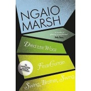 Died in the Wool / Final Curtain / Swing, Brother, Swing by Ngaio Marsh