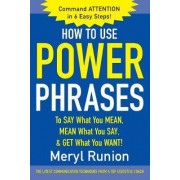 How to Use Power Phrases to Say What You Mean, Mean What You Say and Get What You Want by Meryl Runion