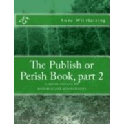 The Publish or Perish Book, Part 2 by Anne-Wil Harzing