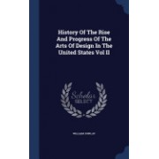 History of the Rise and Progress of the Arts of Design in the United States Vol II
