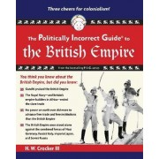 The Politically Incorrect Guide to the British Empire by H. W. Crocker