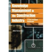 Knowledge Management in the Construction Industry by Abdul Samad Kazi