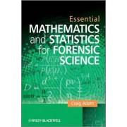 Essential Mathematics and Statistics for Forensic Science by Craig Adam