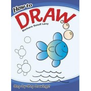 How to Draw by Barbara Soloff-Levy
