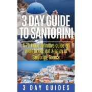 3 Day Guide to Santorini, a 72-Hour Definitive Guide on What to See, Eat & Enjoy by 3 Day Guides