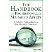 The Handbook of Professionally Managed Assets: A Definitive Guide to Profiting from Alternative Investments by Keith R. Fevurly