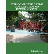 THE Complete Guide to Playground Development by Robert Collins