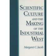 Scientific Culture and the Making of the Industrial West by Margaret C. Jacob