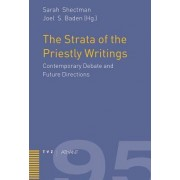 The Strata of the Priestly Writings (Contemporary Debate and Future Directions) by Sarah Shectman