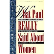 What Paul Really Said About Women by John Temple Bristow