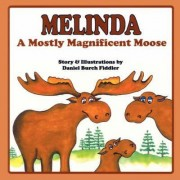 Melinda a Mostly Magnificent Moose by Daniel Burch Fiddler