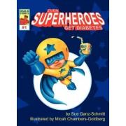 Even Superheroes Get Diabetes by Sue Ganz-Schmitt