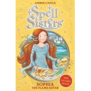 Spell Sisters 1:Sophia the Flame Sister by Amber Castle