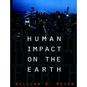 Human Impact on the Earth by William B. Meyer