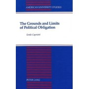 The Grounds and Limits of Political Obligation by Emile Capriotti