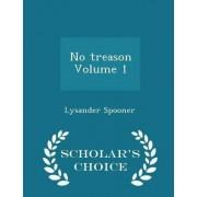 No Treason Volume 1 - Scholar's Choice Edition by Lysander Spooner
