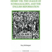 Henry VIII, the League of Schmalkalden and the English Reformation by Rory McEntegart