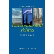 A History of Environmental Politics Since 1945 by Samuel P. Hays