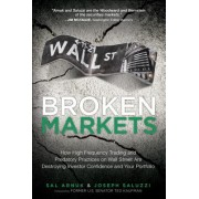 Broken Markets: How High Frequency Trading and Predatory Practices on Wall Street Are Destroying Investor Confidence and Your Portfoli