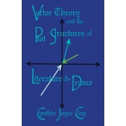 Vector Theory and the Plot Structures of Literature and Drama by Cynthia Joyce Clay